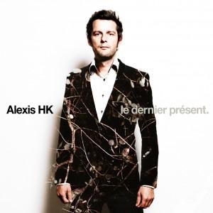 Alexis HK Le Dernier Présent